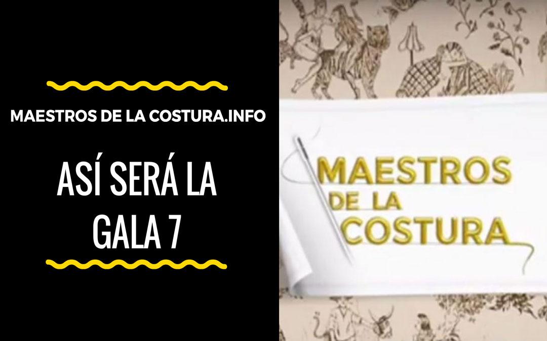 Así será la gala 7 de Maestros de la Costura